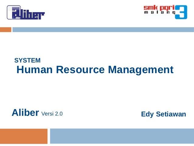 SYSTEM Human Resource ManagementAliber Versi 2.0    Edy Setiawan