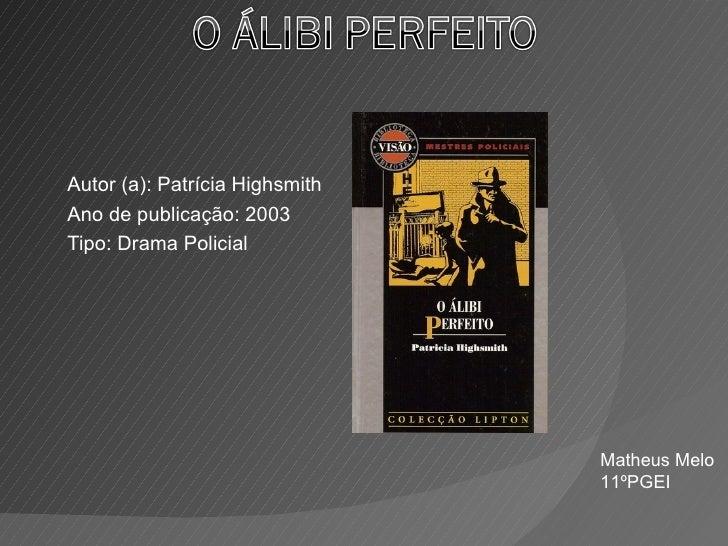 Autor (a): Patrícia HighsmithAno de publicação: 2003Tipo: Drama Policial                                Matheus Melo      ...