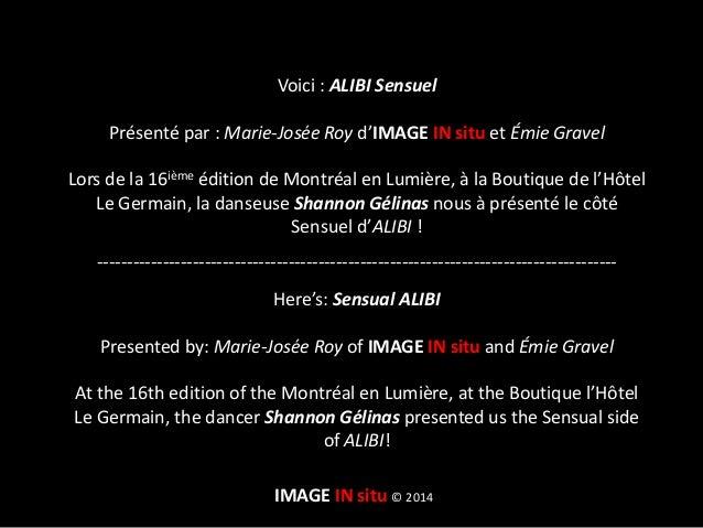 IMAGE IN situ © 2014 Voici : ALIBI Sensuel Présenté par : Marie-Josée Roy d'IMAGE IN situ et Émie Gravel Lors de la 16ième...