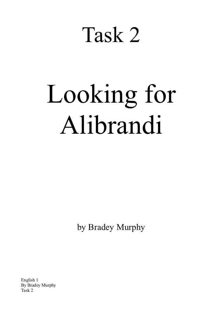 Task 2           Looking for            Alibrandi                   by Bradey MurphyEnglish 1By Bradey MurphyTask 2