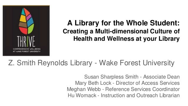 A Library for the Whole Student: Creating a Multi-dimensional Culture of Health and Wellness at your Library Z. Smith Reyn...