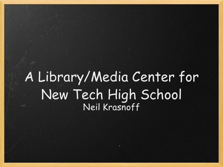 A Library/Media Center for New Tech High School Neil Krasnoff