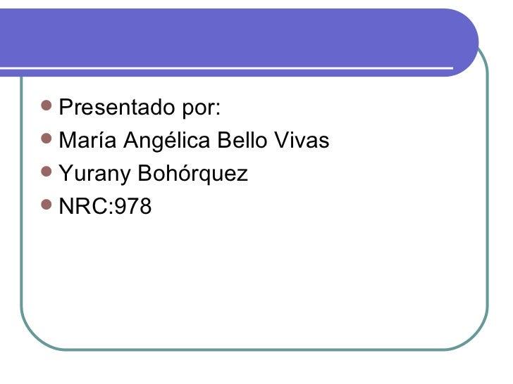  Presentado por: María Angélica Bello Vivas Yurany Bohórquez NRC:978