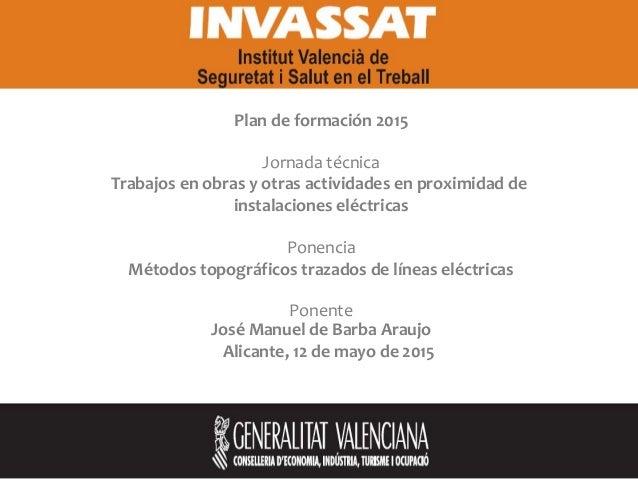 Plan de formación 2015 Jornada técnica Trabajos en obras y otras actividades en proximidad de instalaciones eléctricas Pon...