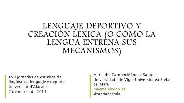 LENGUAJE DEPORTIVO Y CREACIÓN LÉXICA (O CÓMO LA LENGUA ENTRENA SUS MECANISMOS) XVII Jornadas de estudios de lingüística: l...