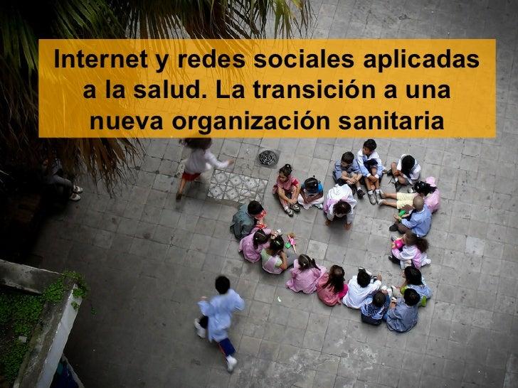 Internet y redes sociales aplicadas   a la salud. La transición a una   nueva organización sanitaria
