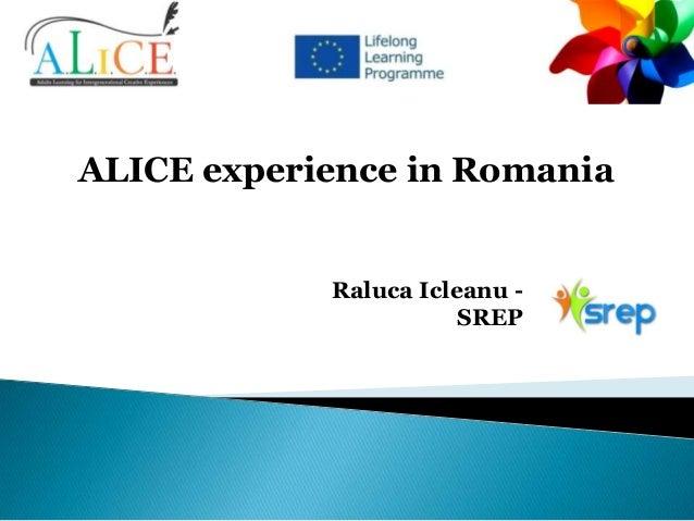 ALICE experience in Romania  Raluca Icleanu SREP