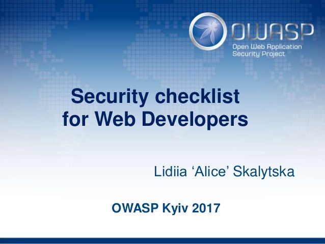 Security checklist for Web Developers Lidiia 'Alice' Skalytska OWASP Kyiv 2017