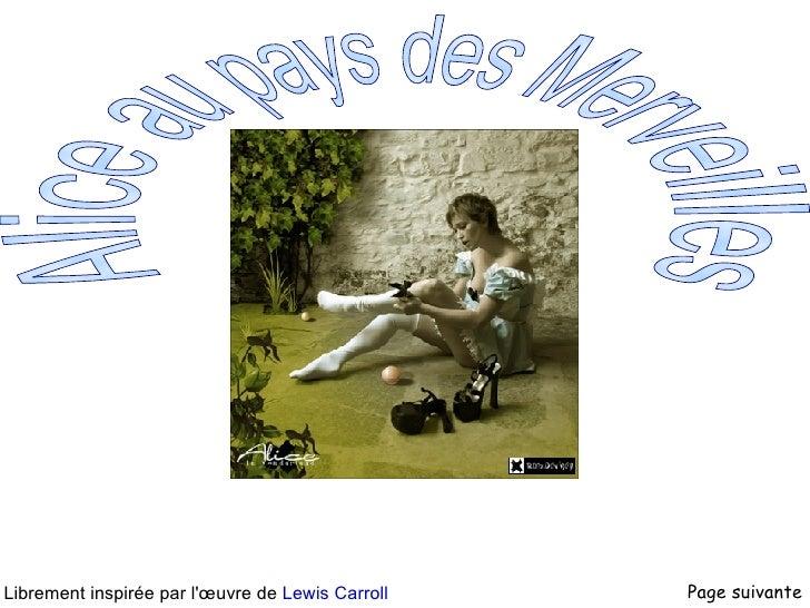 Librement inspirée par l'œuvre de  Lewis Carroll Page suivante Alice au pays des Merveilles