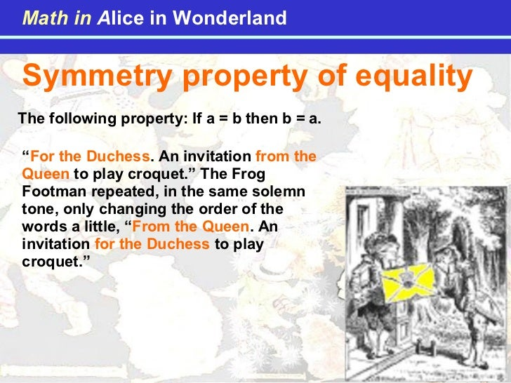 """Symmetry property of equality The following property: If a = b then b = a. """" For the Duchess . An invitation  from the Que..."""
