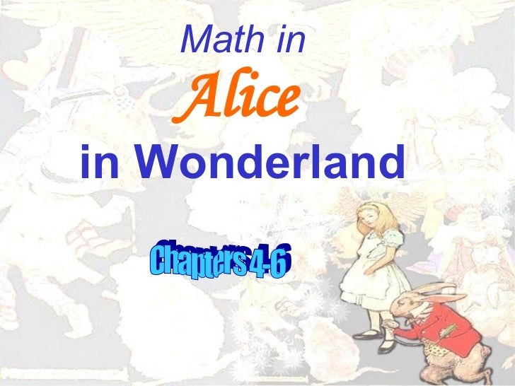 Math in Alice   in Wonderland Chapters 4-6