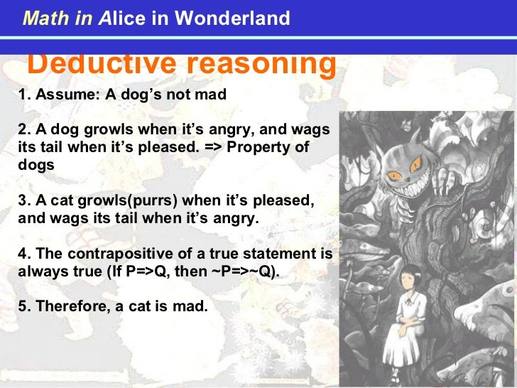Deductive reasoning  1. Assume: A dog's not mad 2. A dog growls when it's angry, and wags its tail when it's pleased. => P...