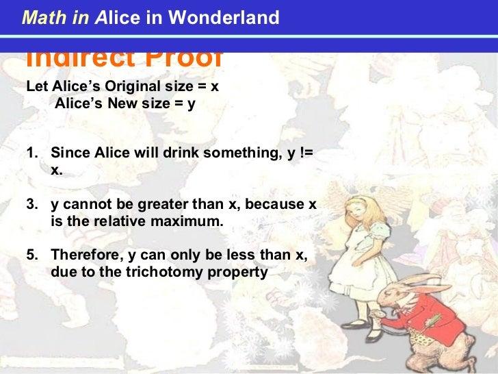 Indirect Proof Let Alice's Original size = x Alice's New size = y <ul><li>Since Alice will drink something, y != x.  </li>...
