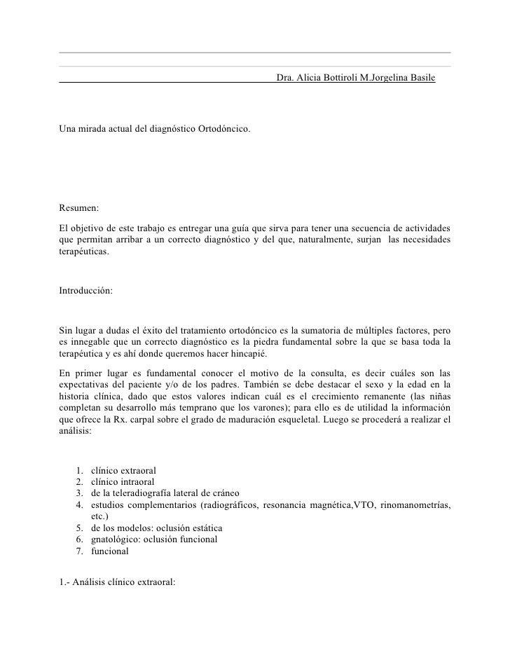 Dra. Alicia Bottiroli M.Jorgelina BasileUna mirada actual del diagnóstico Ortodóncico.Resumen:El objetivo de este trabajo ...