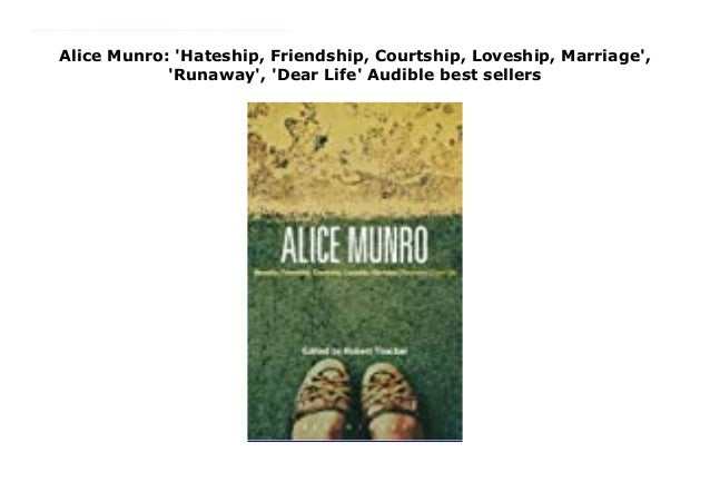 Alice Munro Hateship Friendship Courtship Loveship Marriage