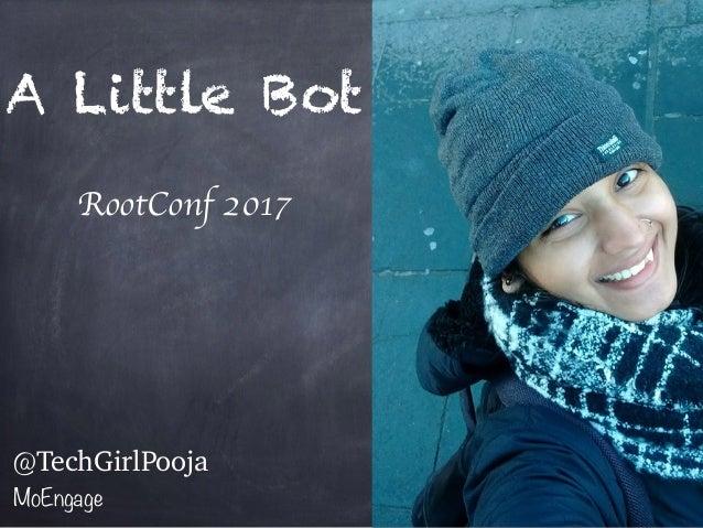 A Little Bot RootConf 2017 @TechGirlPooja MoEngage