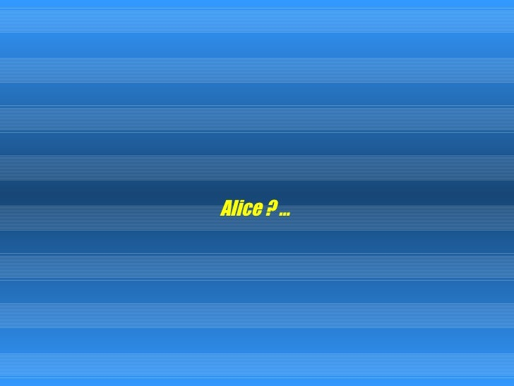 Alice ? …