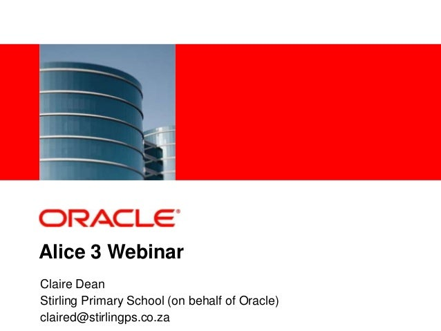 1 Oracle Confidential Alice 3 Webinar Claire Dean Stirling Primary School (on behalf of Oracle) claired@stirlingps.co.za
