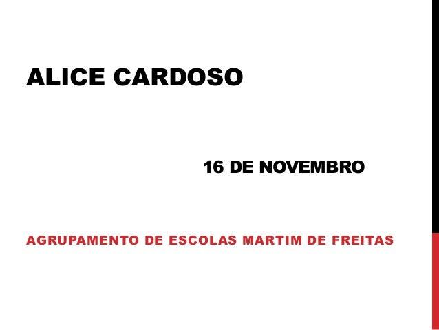 ALICE CARDOSO 16 DE NOVEMBRO AGRUPAMENTO DE ESCOLAS MARTIM DE FREITAS