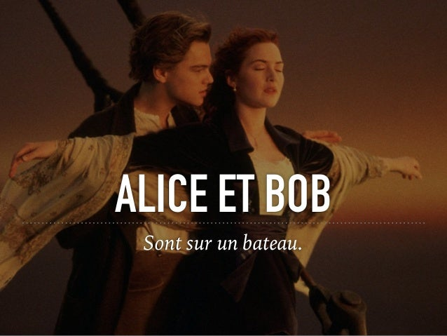 ALICE ET BOB Sont sur un bateau.
