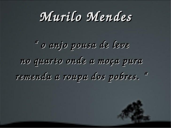"""Murilo Mendes """"  o anjo pousa de leve no quarto onde a moça pura remenda a roupa dos pobres. """""""