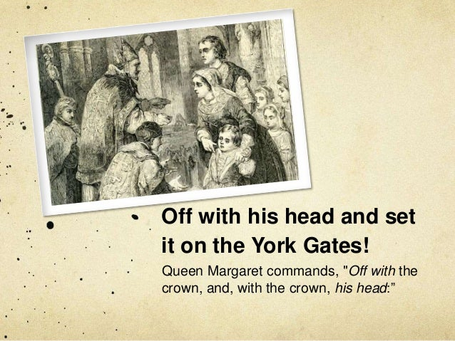 Image result for Off with his head, and set it on York gates;