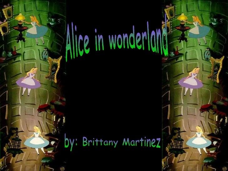 Alice in wonderland by: Brittany Martinez