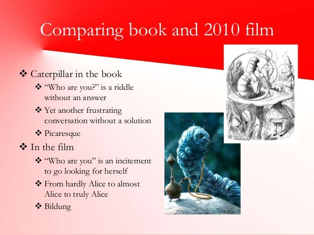 alice in wonderland comparing book and movie The setting of the stories alice's adventures in wonderland and through the looking glass and what alice found there by lewis carroll.