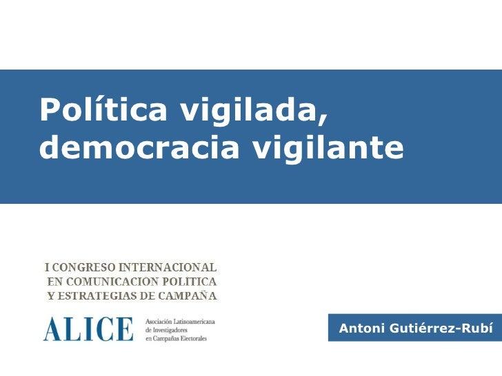 Política vigilada,democracia vigilante                Antoni Gutiérrez-Rubí