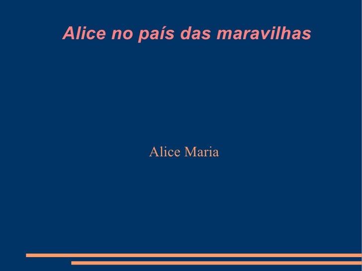 Alice no país das maravilhas Alice Maria