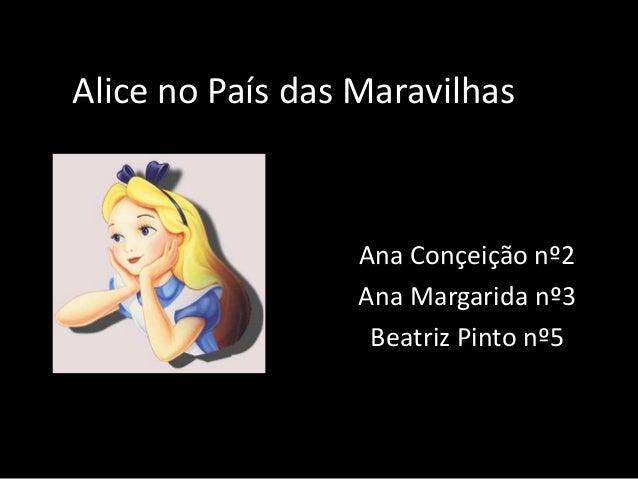 Alice no País das Maravilhas                  Ana Conçeição nº2                  Ana Margarida nº3                   Beatr...
