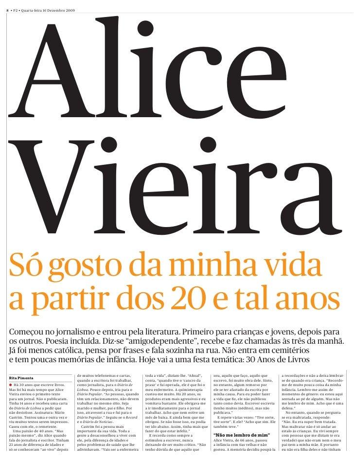 8 • P2 • Quarta-feira 16 Dezembro 2009 Alice Vieira Só gosto da minha vida a partir dos 20 e tal anos Começou no jornalism...