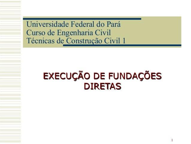 1 Universidade Federal do Pará Curso de Engenharia Civil Técnicas de Construção Civil 1 EXECUÇÃO DE FUNDAÇÕESEXECUÇÃO DE F...