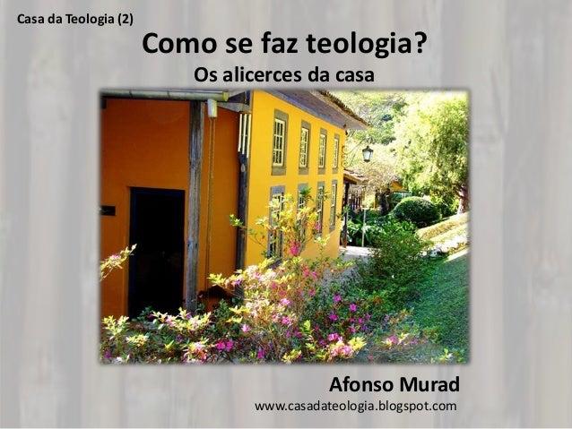 Casa da Teologia (2)                       Como se faz teologia?                          Os alicerces da casa            ...