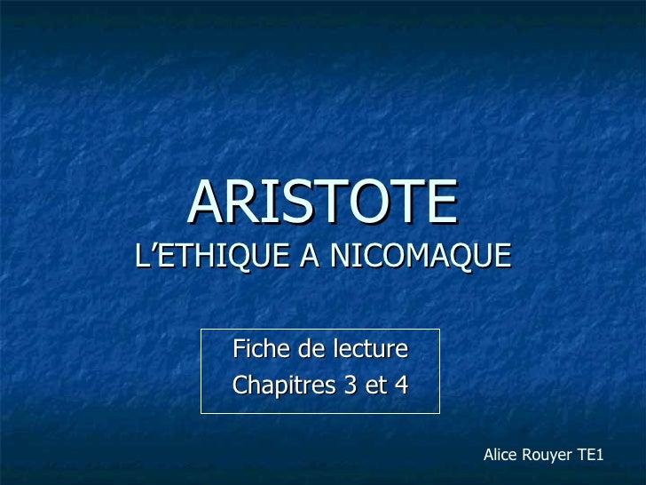 ARISTOTE L'ETHIQUE A NICOMAQUE Fiche de lecture Chapitres 3 et 4 Alice Rouyer TE1