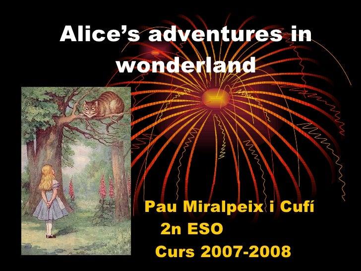 Alice's adventures in wonderland Pau Miralpeix i Cufí  2n ESO  Curs 2007-2008