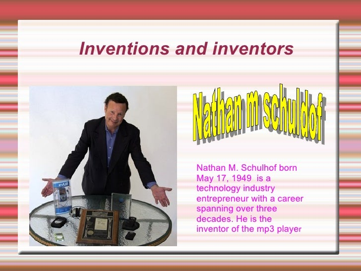 Inventions and inventors Nathan M. Schulhof born May 17, 1949  is a technology industry entrepreneur with a career spannin...