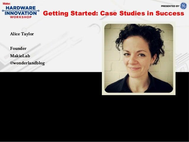 Alice TaylorFounderMakieLab@wonderlandblogGetting Started: Case Studies in Success