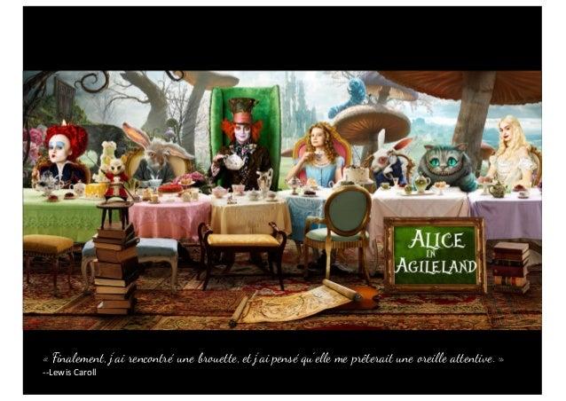 Alice in Agile-Land Back  to  the  sources « Finalement, j'ai rencontré une brouette, et j'ai pensé qu'elle me prête...