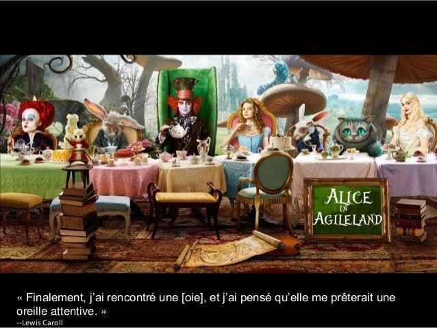 Alice in Agile-Land Back to the sources « Finalement, j'ai rencontré une [oie], et j'ai pensé qu'elle me prêterait une ore...