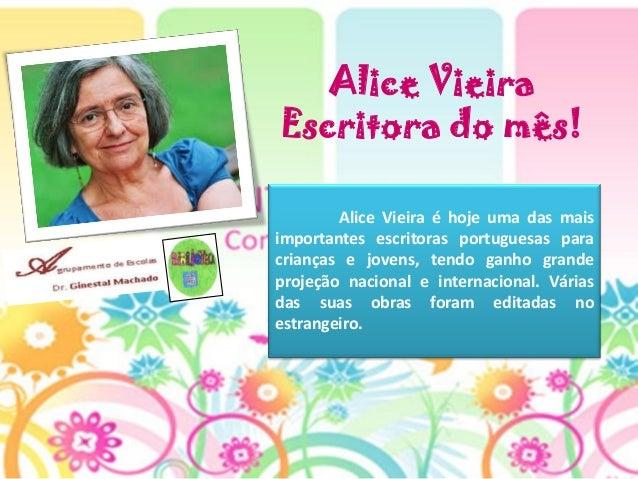 Alice VieiraEscritora do mês!     .  Alice Vieira é hoje uma das maisimportantes escritoras portuguesas paracrianças e jov...