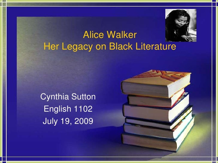 Alice WalkerHer Legacy on Black Literature<br />Cynthia Sutton<br />English 1102<br />July 19, 2009<br />