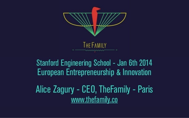 Stanford Engineering School - Jan 6th 2014  European Entrepreneurship & Innovation  Alice Zagury - CEO, TheFamily - Paris ...