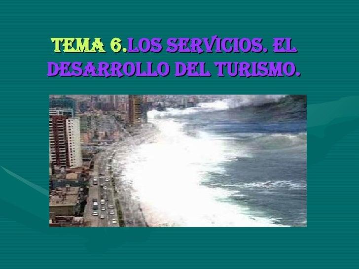 TEMA 6. Los servicios. El desarrollo del turismo.