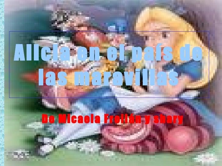 Alicia en el país de    las maravillas   De Micaela Froilán y shary