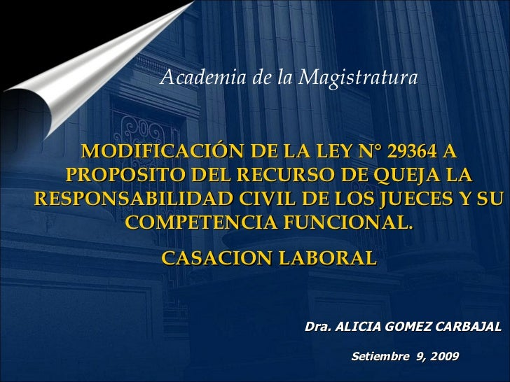 . MODIFICACIÓN DE LA LEY N° 29364 A PROPOSITO DEL RECURSO DE QUEJA LA RESPONSABILIDAD CIVIL DE LOS JUECES Y SU COMPETENCIA...