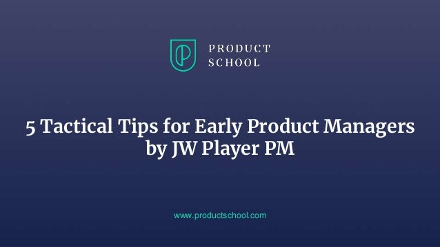 5 Tactical Tips for Early Product Managers by JW Player PM