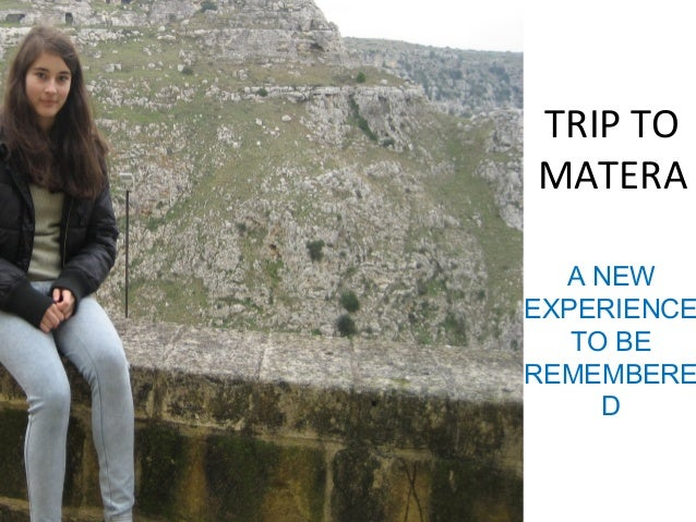 TRIP TO MATERA A NEW EXPERIENCE TO BE REMEMBERE D