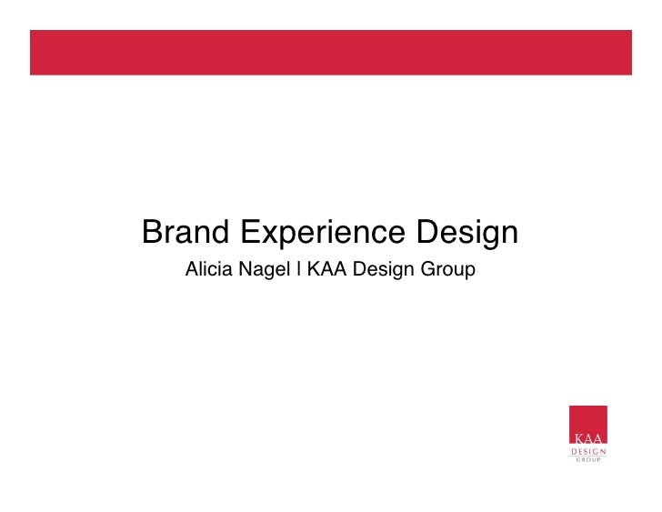 Brand Experience Design  Alicia Nagel | KAA Design Group