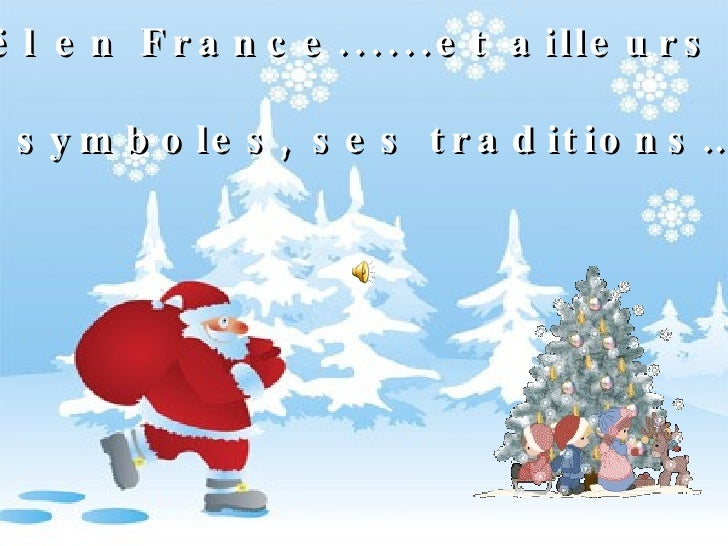 Noël en France......et ailleurs Ses symboles, ses traditions…